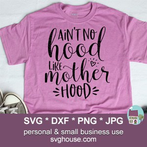 Ain't No Hood Like Motherhood SVG