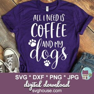 All I Need Is Coffee And My Dogs SVG