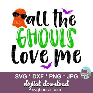 All The Ghouls Love Me Svg Files For Cricut And Silhouette