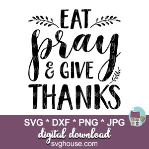 Eat Pray And Give Thanks Svg Cut Files For Cricut And Silhouette