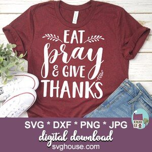 Eat Pray And Give Thanks SVG