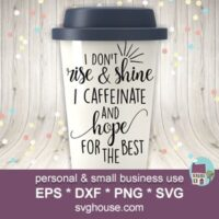 I Dont Rise And Shine I Caffeinate And Hope For The Best SVG