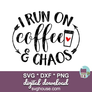 I Run On Coffee And Chaos SVG