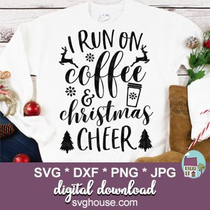 Christmas Cheer.I Run On Coffee And Christmas Cheer Svg