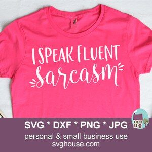 I Speak Fluent Sarcasm Svg Files For Cricut And Silhouette