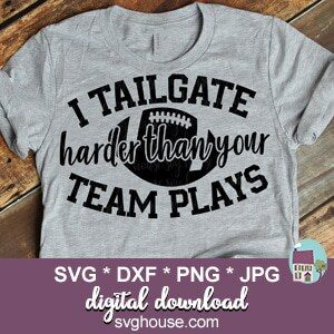 I Tailgate Harder Than Your Team Plays SVG