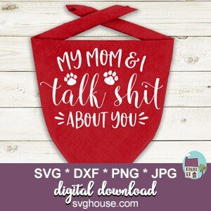 My Mom And I Talk Shit About You SVG