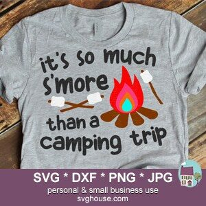 So Much Smore Than A Camping Trip SVG