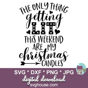 The Only Thing Getting Lit This Weekend Are My Christmas Candles SVG