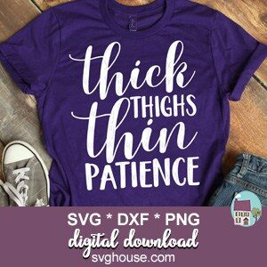 Thick Thighs Thin Patience SVG