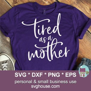 Tired As A Mother SVG