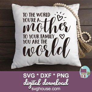 To The World Youre A Mother SVG