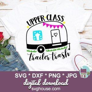 Upper Class Trailer Trash SVG