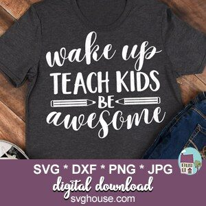 Wake Up Teach Kids Be Awesome SVG