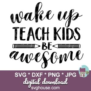 Wake Up Teach Kids Be Awesome Svg Files For Cricut
