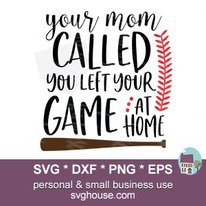 Your Mom Called You Left Your Game At Home SVG