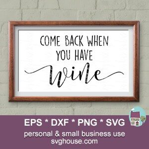 come back when you have wine SVG