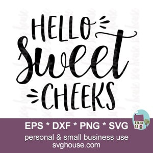 Hello Sweet Cheeks Svg Cut File For Silhouette And Cricut