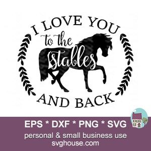 I Love You To The Stables And Back SVG