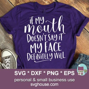 If My Mouth Doesn't Say It My Face Definitely Will SVG
