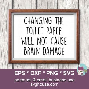 Changing The Toilet Paper Will Not Cause Brain Damage SVG